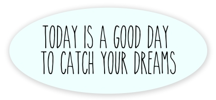 today is a good dat to catch your dreams