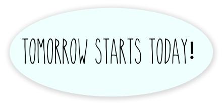 tomorrow starts today